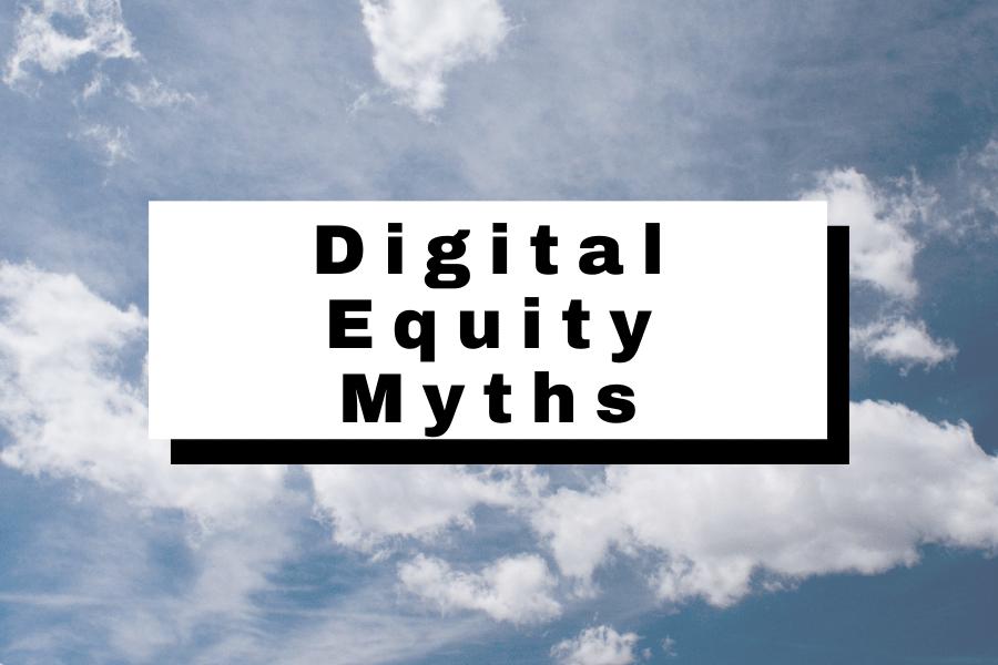 Digital Equity Myths