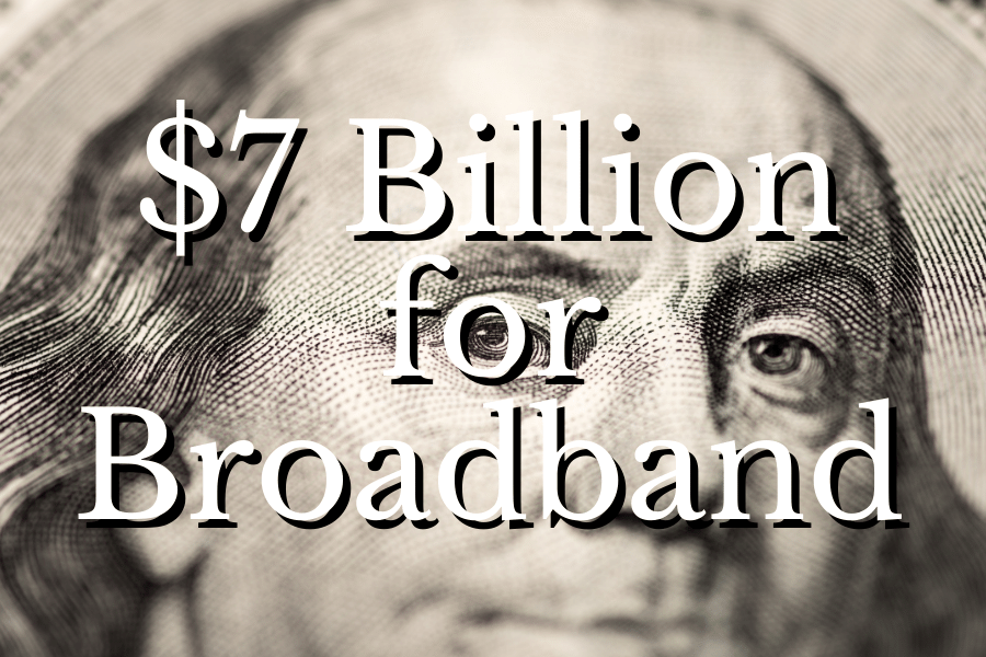 7 billion for broadband