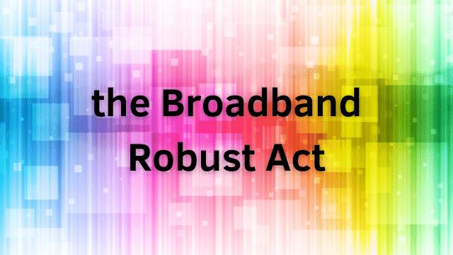 the Broadband Robust Act