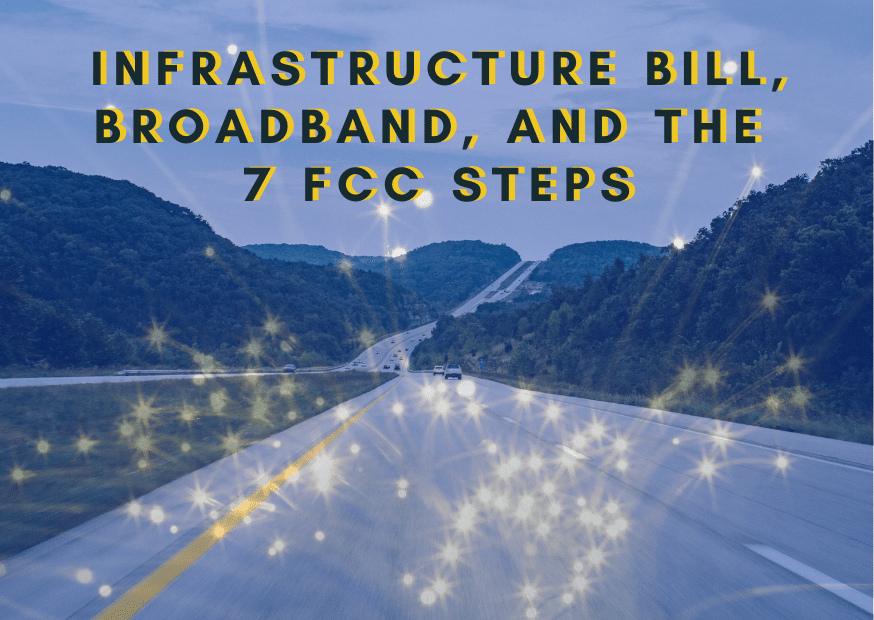 Infrastructure Bill, Broadband, and the 7 FCC Steps
