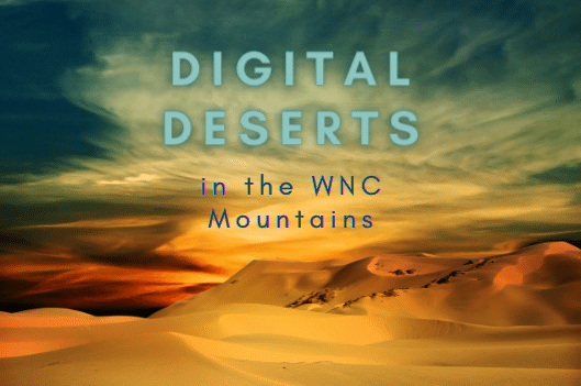 Digital Deserts in the WNC Mountains