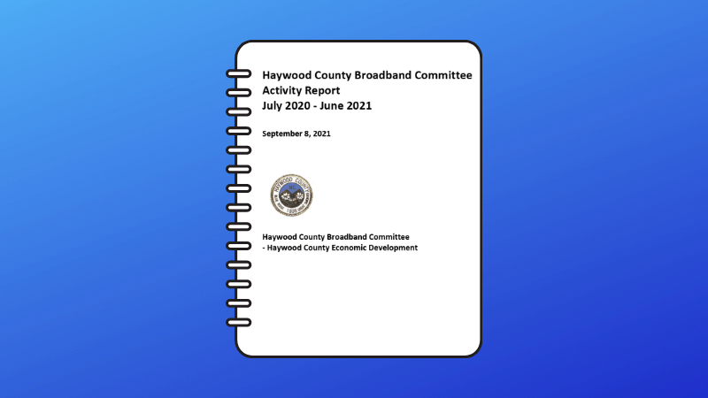 Haywood County Broadband Committee Activity Report July 2020 - June 2021